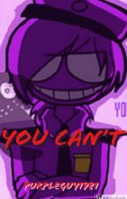 You Can't (Purple Guy x reader) by PurpleGuy1981