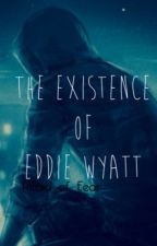 The Existence Of Eddie Wyatt by Afraid_of_Fear