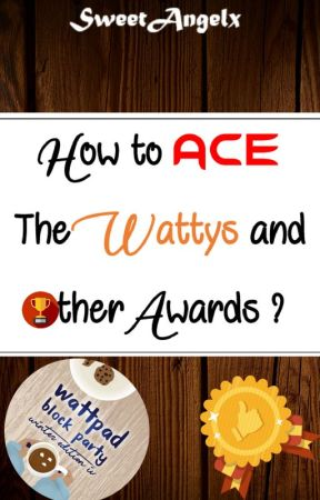 How to Ace the Wattys and Other Awards? by SweetAngelx