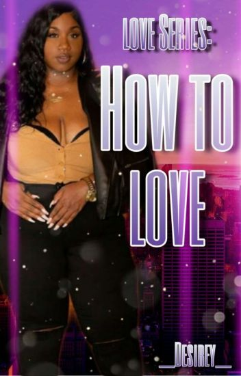 Love Series: How To Love [Completed]