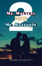 Ms. Mataray Meets Mr. Masungit 2 by Queen_Nicoleyy