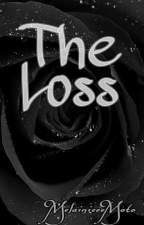 The Loss (COMPLETE) by MelainieeeMoto