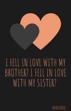 I fell in love with my brother? I fell in love with my sister?   [Zakończone] by _Wonderful_