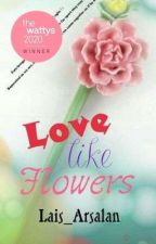 Love like Flowers (Complete) by Lais_Arsalan
