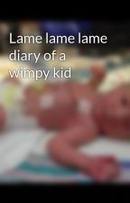 Lame lame lame diary of a wimpy kid by KylieBartlett