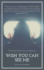 Wish You Can See Me (Complete) by ikabels_