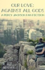 Our Love: Against All Gods (a Percy Jackson Fanfiction) by nerdyk3