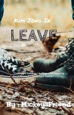LEAVE || Kim Jong In  by MickeysFriend