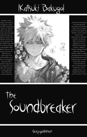 The Soundbreaker |Katsuki Bakugo| by sleepyashinon