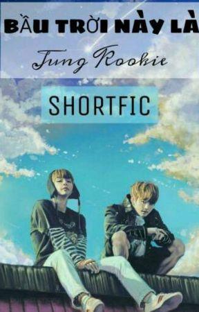 Shortfic [ VKOOK ] - BẦU TRỜI NÀY LÀ JUNG KOOKIE by LoveBangtan136