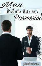 Meu Médico Possessivo - A Continuação  by escritora_dedicada