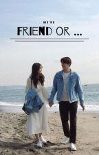 We're Friend Or.... by kenkyyok