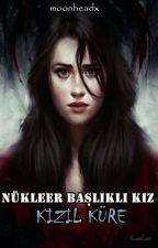 Nükleer Başlıklı Kız | Kızıl Küre by moonheadx