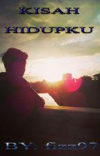 KISAH HIDUPKU (Complete) by fizz97