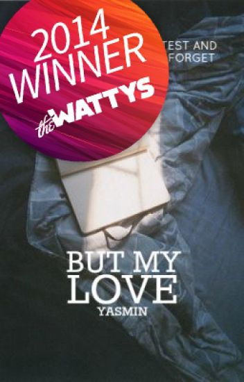 but my love (Wattys2014 Talk of the Town Winner)