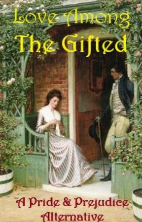 Love Among the Gifted - A Pride & Prejudice Alternative by ProfessorPedant