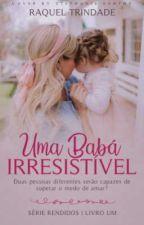 Uma Babá Irresistível (Livro 1) by RaquelTrindade3