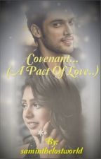 Covenant--A Pact Of Love [ in editing] .[✔️COMPLETED] by saminthelostworld
