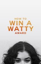 How To Win a Watty [TIPS] by The2018Award