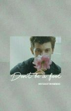 don't be a fool ❃ shawn mendes [1] by whymendxs