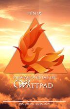 Protagonistas de Wattpad: Fénix by WProtagonistas