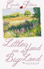 Little Yard on a Big Land by camilasolace
