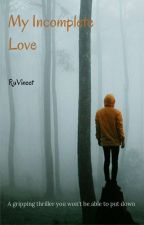 My Incomplete Love  by RuVineet