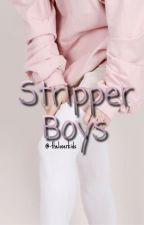 • Stripper Boys • by -theloserkids