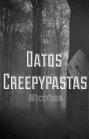 Datos Creepypastas. by TiccyTobin