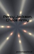 Percy Jackson. Chaos Army. by poisonapplecat
