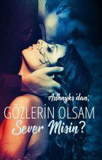 GÖZLERİN OLSAM SEVER MİSİN? by Aslhnyks