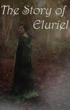 The Story of Eluriel  | Thranduil x Reader by Amelie_Grimm
