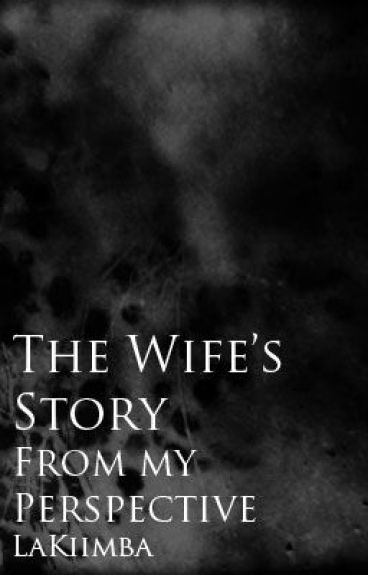 The Wife's Story From My Perspective by LaKiimba