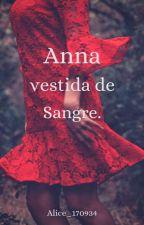 Anna Vestida de sangre by Alice_170934