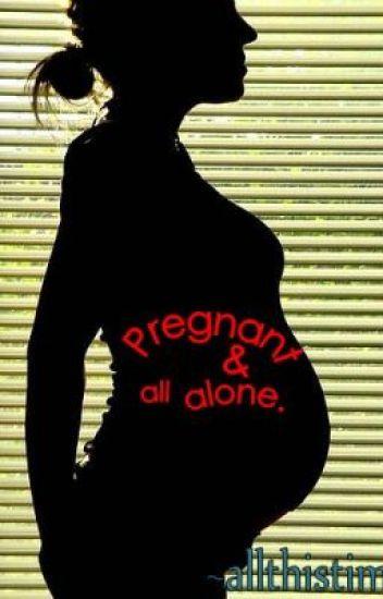 Pregnant & all alone.