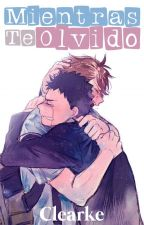 Mientras Te Olvido [IwaOi] by Clearke