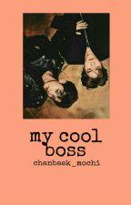my cool boss ; Chanbaek by chanbaek_mochi