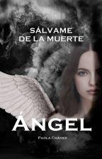 SÁLVAME DE LA MUERTE - ÁNGEL (EN EDICIÓN) by PaolaChavezAguilar