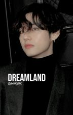 Dreamland by aengelic