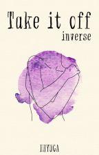 Take it Off   Inverse   + 18  ✔️ by iHyuga
