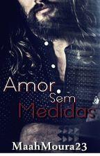 Amor Sem Medidas by MaahMoura23