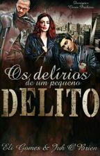 Os Delírios De Um Pequeno Delito  by Sr_Elimundishiano