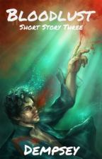 Inhuman - Bloodlust |Short Story Three| by Podgeypoo