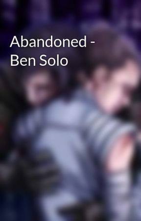Abandoned - Ben Solo by Reylo_and_proud