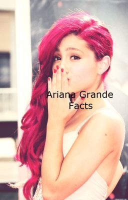 ariana grande facts darlingblackeyes wattpad