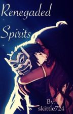Renegaded Spirits   by HeretoWriteandFight