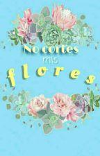 """""""No cortes mis flores"""" by OrionVaughn"""