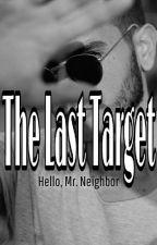 THE LAST TARGET: Hello Mr. Neighbour by tikaputrianti