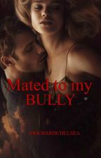 Mated To My Bully by awkwardchelsea