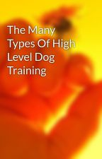 The Many Types Of High Level Dog Training by anthea80p